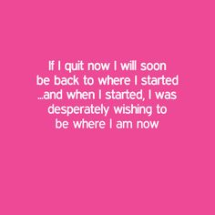 "In-your-face Poster ""If i quit now i will soon be back to where i started ...and…"