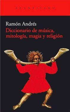Diccionario de música, mitología, magia y religión / Ramón Andrés http://encore.fama.us.es/iii/encore/record/C__Rb2605521?lang=spi
