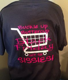 Items similar to Buckle Up Buttercup Black Friday Isn't For Sissies T-Shirt, Christmas Shopping, Funny Christmas Shirt, Shopping T-Shirt, Black Friday Shirt on Etsy Buckle Up Buttercup Black Friday Isn't For Sissies by MissyLuLus Black Friday Funny, Black Friday Shirts, Friday T Shirt, Early Black Friday, Best Black Friday, Black Friday Shopping, Funny Christmas Shirts, Shopping Hacks, Christmas Shopping