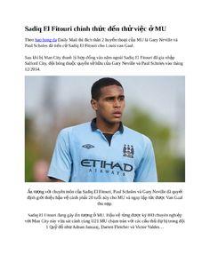 Theo bao bong da Daily Mail thì đích thân 2 huyền thoại của MU là Gary Neville và Paul Scholes đã tiến cử Sadiq El Fitouri cho Louis van Gaal.