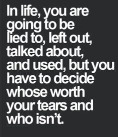in life, you are going to be lied to, left out, talked about, and used Best Love Quotes, Amazing Quotes, Great Quotes, Quotes To Live By, Favorite Quotes, Inspirational Quotes, Motivational Quotes, Wisdom Quotes, Me Quotes