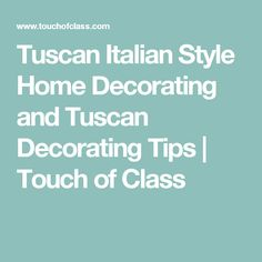 Tuscan Italian Style Home Decorating and Tuscan Decorating Tips   Touch of Class