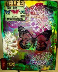 Life...Its all about the Butterflies...Gelli Plate background with lots of Art Anthology Paints...doodling...stamping and embossing...paper embellishments.