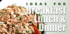Ideas For Breakfast, Lunch And Dinner!