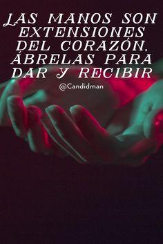 """""""Las #Manos son extensiones del #Corazon, ábrelas para dar y recibir"""". @candidman #Frases #Reflexion #Candidman"""