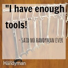 "Handyman #Humor! ""I have enough tools!"" -said no handyman ever. #Quote  Click for more info on #DIY #tools"
