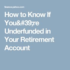 How to Know If You're Underfunded in Your Retirement Account
