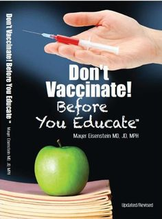 Don't Vaccinate Before You Educate by Mayer Eisenstein MD,JD,MPH.