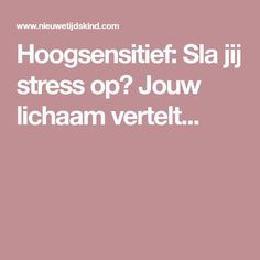 High Sensitive: Do you store stress? Your body tells . Highly Sensitive Person, Cancerian, Release Stress, Anti Stress, Health And Beauty Tips, Stress Management, Introvert, Infp, Psychology