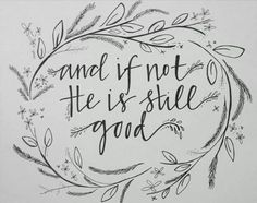 And if not He is still good. Love this quote!