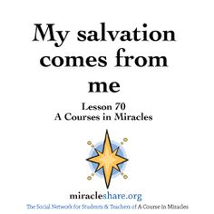 Lesson 70 My salvation comes from me #ACIM #ACourseinMiracles http://miracleshare.org