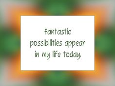"Daily Affirmation for September 19, 2014 #affirmation #inspiration - ""Fantastic possibilities appear in my life today."""