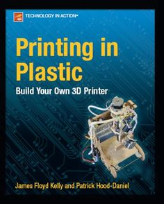 20% cut off Printing in Plastic: Build Your Own 3D Printer (Technology in Action)
