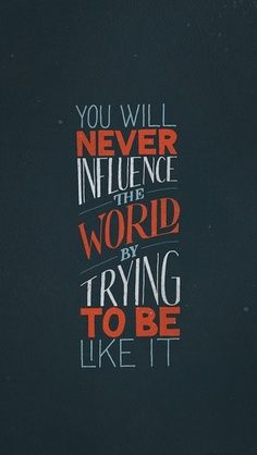 I want to Influence the World!