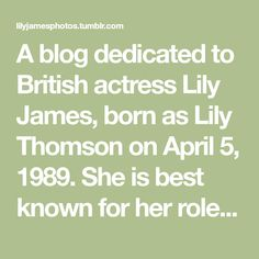 A blog dedicated to British actress Lily James, born as Lily Thomson on April 5, 1989. She is best known for her roles in period drama series Downton Abbey and in Disney's Cinderella. We track #ljamesedit and #lilyjamesphotos.  Applications are open!