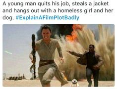 A young man quits his job steals a jacket and hangs out with a homeless girl an - Finn Star Wars - Ideas of Finn Star Wars - A young man quits his job steals a jacket and hangs out with a homeless girl and her dog Simbolos Star Wars, Star Wars Humor, Star Wars Memes Clean, Clean Memes, Explain A Film Plot Badly, Funny Memes, Hilarious, Stupid Memes, The Force Is Strong