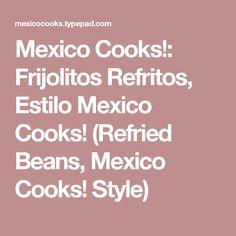 Mexico Cooks!: Frijolitos Refritos, Estilo Mexico Cooks! (Refried Beans, Mexico Cooks! Style)