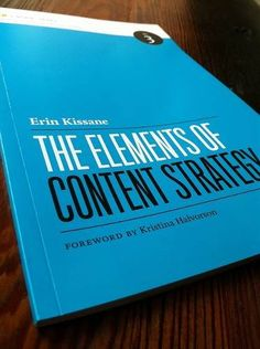 The Elements of Content Strategy /Kissane, Erin. DISPONIBLE SÓLO EN FORMATO ELECTRÓNICO A TRAVÉS DE SAFARI