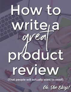 Here's everything you need to know to write a great product review on your blog, including info that all reviews should include and what to do after posting your review. http://ohsheblogs.com/start-reviewing-products-on-your-blog/