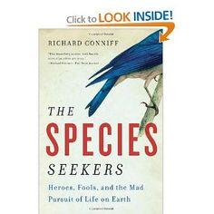 The Species Seekers: Heroes, Fools, and the Mad Pursuit of Life on Earth. great book from an outstanding writer:http://www.amazon.com/Species-Seekers-Heroes-Fools-Pursuit/dp/0393341321/ref=sr_1_1?s=books=UTF8=1357927925=1-1=richard+coniff#