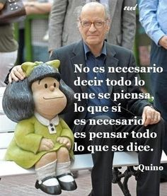 It's not necessary to say everything you think. What is necessary is to think about everything you say. -- Quino, creator of Mafalda Favorite Quotes, Best Quotes, Funny Quotes, Pretty Words, Beautiful Words, Mafalda Quotes, Ex Amor, Bd Comics, Strip
