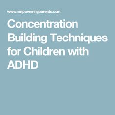 Concentration Building Techniques for Children with ADHD