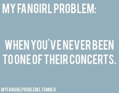 I literally dream about it... sometimes I watch them live and I get either irritated or sad because of all the girls there!