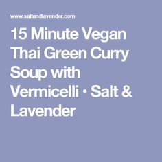 15 Minute Vegan Thai Green Curry Soup with Vermicelli • Salt & Lavender