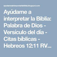 Ayúdame a interpretar la Biblia: Palabra de Dios - Versículo del día - Citas bíblicas - Hebreos 12:11 RVR1960.