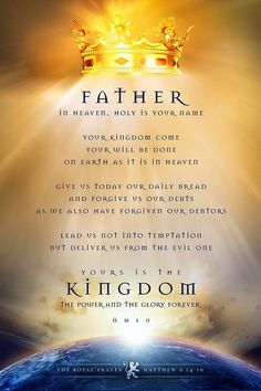 Your Kingdom come, Your will be done..........Amen