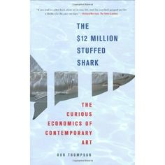 The $12 Million Stuffed Shark: The Curious Economics of Contemporary Art  Don Thompson