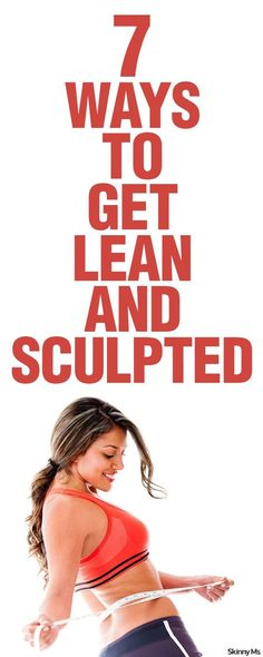 7 Ways To Get Lean & Sculpted:
