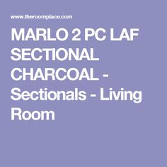 MARLO 2 PC LAF SECTIONAL CHARCOAL                 -                              Sectionals                 -                              Living Room