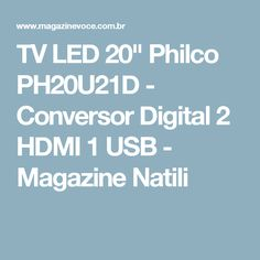 "TV LED 20"" Philco PH20U21D - Conversor Digital 2 HDMI 1 USB - Magazine Natili"