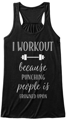 I Work Out Because Punching People Is Frowned Upon  Black T-Shirt Front