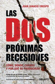 Juan Ignacio crespo - 2012 Las dos próximas recesiones: cómo, dónde, cuándo y por qué se producirán / prólogo de Luis de Guindos Jurado Barcelona : Deusto, 2012