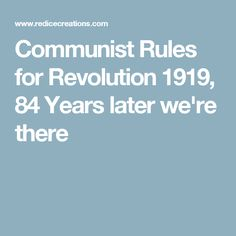 Communist Rules for Revolution 1919, 84 Years later we're there