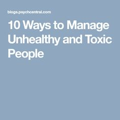 10 Ways to Manage Unhealthy and Toxic People