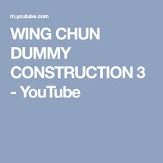 WING CHUN DUMMY CONSTRUCTION 3 - YouTube