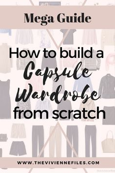 Starting A Capsule Wardrobe from Scratch   One of the things I am asked most often on The Vivienne Files is 'How do I start a capsule ward...