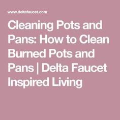 Cleaning Pots and Pans: How to Clean Burned Pots and Pans | Delta Faucet Inspired Living