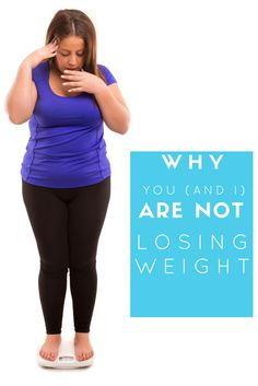 Why You (and I) Are Not Losing Weight // agirlworthsaving.net // #paleo #diet #weightloss #health