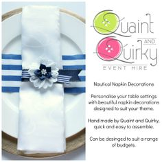 Part of the Nautical collection, this napkin decoration, can be made in a range of colours to suit your theme. Email quaintandquirkyevents@yahoo.com or visit our website for more information www.quaintandquirkyeventhire.co.uk