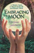 Embracing the Moon:  A Witch's Guide to Ritual Spellcraft and Shadow Work by Yasmine Galenorn