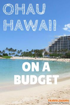 Oahu, Hawaii on a Proletariat Budget | Is your daydream of breezy Polynesian afternoons sipping Mai Tai's in nearly nude leisure 2,000+ miles away from home just that? | Travel Dudes Social Travel Community