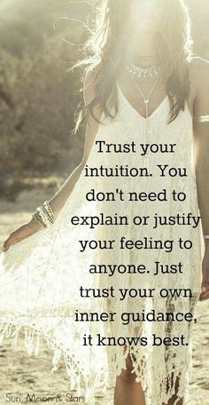 Trust your intuition. You don't need to explain or justify your feelings to anyone, just trust your own inner guidance, it knows best. Have A Fabulous Sunday! Spiritual Quotes, Wisdom Quotes, True Quotes, Great Quotes, Quotes To Live By, Positive Quotes, Motivational Quotes, Inspirational Quotes, Cherish Quotes