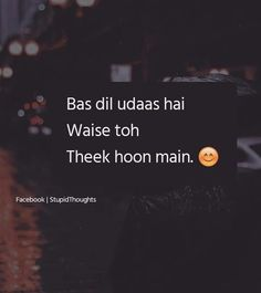 Ya yrr bs dil bahut udas h waise to m thik hu 😐 Shyari Quotes, Diary Quotes, Pain Quotes, Hurt Quotes, Words Quotes, Love Quotes, Quotes About Hate, Crazy Girl Quotes, Gulzar Quotes