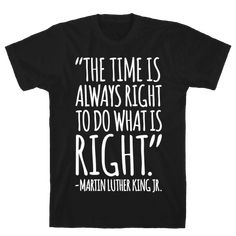 Our t-shirts are made from preshrunk cotton and a heathered tri-blend fabric. Original art on men's, women's and kid's tees. All shirts printed in the USA. In the words of the great Martin Luther King Jr. Family History Quotes, Black History Quotes, Black History T Shirts, Quotes White, Do What Is Right, Martin Luther King, Shirts With Sayings, Quote Shirts, Teacher Shirts
