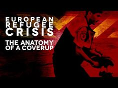 European Refugee Crisis - The Anatomy of a Coverup - YouTube