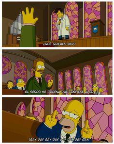 - Reverendo Lovejoy: ¿Qué quieres Ned? - Ned: El señor me ordena que confiese algo. - Homer: ¡Gay gay gay gay gay gay gay gay gay! #LosSimpsons